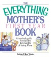 The Everything Mother's First Year Book: A Survival Guide for the First 12 Months of Being Mom - Robin Elise Weiss
