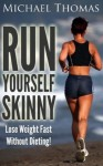 Run Yourself Skinny: Lose Weight Fast Without Dieting! - Michael Thomas