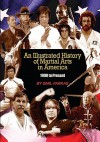An Illustrated History of Martial Arts In America: 1900 to Present - Emil Farkas, Tosha Lord