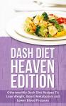 Dash Diet Heaven Edition: Otherworldly Dash Diet Recipes To Lose Weight, Boost Metabolism and Lower Blood Pressure - Elizabeth Bell