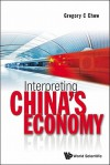 Interpreting China's Economy - Gregory C. Chow