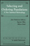 Selecting And Ordering Populations: A New Statistical Methodology - Jean Dickinson Gibbons, Ingram Olkin, Milton Sobel