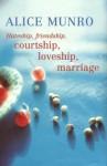 Hateship, Friendship, Courtship, Loveship, Marriage Stories - Alice Munro