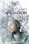 The Boy Who Came In From the Cold - B.G. Thomas