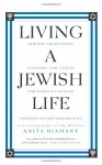 Living a Jewish Life, Updated and Revised Edition: Jewish Traditions, Customs, and Values for Today's Families - Anita Diamant, Howard Cooper
