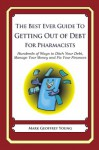 The Best Ever Guide to Getting Out of Debt for Pharmacists - Mark Young
