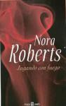 Jugando Con Fuego - Nora Roberts
