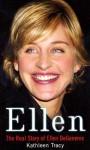 Ellen: The Real Story of Ellen DeGeneres - Kathleen Tracy