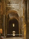 Romanesque and the Past: Retrospection in the Art and Architecture of Romanesque Europe - John McNeill, Richard Plant