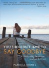 You Shouldn't Have to Say Goodbye - Patricia Hermes