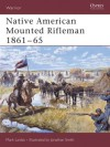 Native American Mounted Rifleman 1861-65 - Mark Lardas, Jonathan Smith