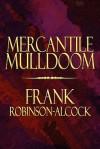 Mercantile Mulldoom - Frank Robinson-Alcock