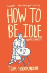 How to Be Idle: A Loafer's Manifesto - Tom Hodgkinson