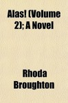 Alas! (Volume 2); A Novel - Rhoda Broughton