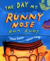 The Day My Runny Nose Ran Away - Jason Eaton, Ethan Long