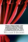 The Pirates of Penzance (the Complete Play) - W.S. Gilbert, Arthur Seymour Sullivan