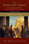 The Indelible Image: The Theological and Ethical Thought World of the New Testament, Volume Two: The Collective Witness - Ben Witherington III