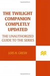 The Twilight Companion: Completely Updated: The Unauthorized Guide to the Series - Lois H. Gresh