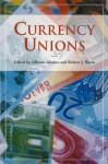 Currency Unions - Alberto Alesina, Robert J Barro