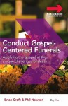 Conduct Gospel-Centered Funerals: Applying the Gospel at the Unique Challenges of Death - Brian Croft, Phil A. Newton