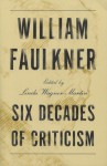 William Faulkner: Six Decades of Criticism - Linda Wagner-Martin, Patrick A. Smith