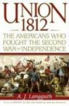 Union 1812: The Americans Who Fought the Second War of Independence - A.J. Langguth