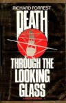 Death Through the Looking Glass - Richard Forrest