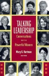Talking Leadership: Conversations with Powerful Women - Mary S. Hartman