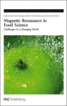 Magnetic Resonance in Food Science: Challenges in a Changing World - Royal Society of Chemistry, Graham A. Webb, Peter S. Belton, Maria Gudjonsdottir, Royal Society of Chemistry, Maria Gu�jonsdottir, Maria Gu���������jonsdottir, Maria Gu���jonsdottir