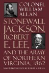 Stonewall Jackson, Robert E. Lee, And The Army Of Northern Virginia, 1862 - William Allan, Robert K. Krick