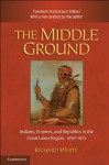 The Middle Ground (Studies in North American Indian History) - Richard White