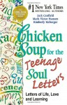 Chicken Soup for the Teenage Soul Letters - Letters of Life, Love and Learning - Jack Canfield, Mark Victor Hansen, Kimberly Kirberger