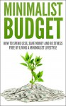 Minimalist Budget: How To Spend Less, Save Money And Be Stress Free By Living A Minimlist Lifestyle (minimalist budget, minimalist, minimalist lifestyle, ... spend less, save money, stress free) - Andrew Young