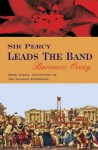 Sir Percy Leads the Band (The Scarlet Pimpernel #2) - Emmuska Orczy