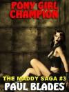 Pony Girl Champion [The Maddy Saga #3] - Paul Blades