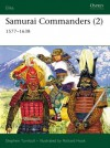Samurai Commanders (2): 1577-1638 - Stephen Turnbull, Richard Hook