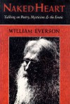 Naked Heart: Talking on Poetry, Mysticism, and the Erotic (American Poetry Studies in Twentieth Century Poetry & Poetics) - William Everson