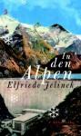 In Den Alpen: Drei Dramen - Elfriede Jelinek