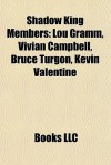 Shadow King Members: Lou Gramm, Vivian Campbell, Bruce Turgon, Kevin Valentine - Books LLC