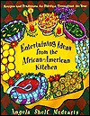 Entertaining Ideas from the African-American Kitchen: Recipes and Traditions for Holidays Throughout the Year - Angela Shelf Medearis