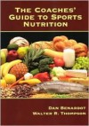 The Coaches' Guide to Sports Nutrition - Dan Benardot, Walter R. Thompson