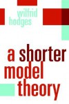 A Shorter Model Theory - Wilfrid Hodges
