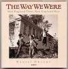 Way We Were: New England Then New England Now - Daniel Okrent
