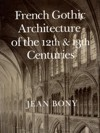 French Gothic Architecture of the Twelfth and Thirteenth Centuries - Jean Bony