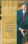 Trump Never Give Up: How I Turned My Biggest Challenges into Success - Donald J. Trump, Meredith McIver