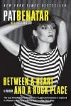 Between a Heart and a Rock Place: A Memoir - Pat Benatar