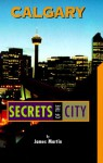 Calgary: Secrets Of The City - James J. Martin