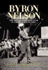 Byron Nelson: The Most Remarkable Year in the History of Golf - John Campaniotte, John Campaniotte, Byron Nelson, Phil Mickelson