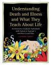 Understanding Death and Illness and What They Teach about Life: An Interactive Guide for Individuals with Autism or Asperger's and Their Loved Ones - Catherine Faherty, Gary B Mesibov
