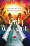 The Only Way Out: Forgiveness - The Path to Peace & Happiness (Spiritual Awakening/Forgiveness) - Don De Lene